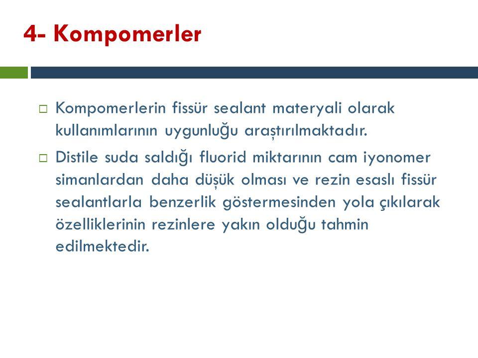 4- Kompomerler Kompomerlerin fissür sealant materyali olarak kullanımlarının uygunluğu araştırılmaktadır.