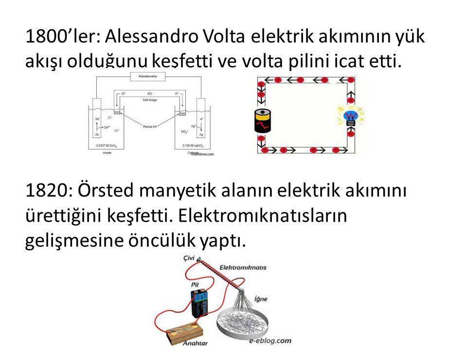 1800'ler: Alessandro Volta elektrik akımının yük akışı olduğunu keşfetti ve volta pilini icat etti.