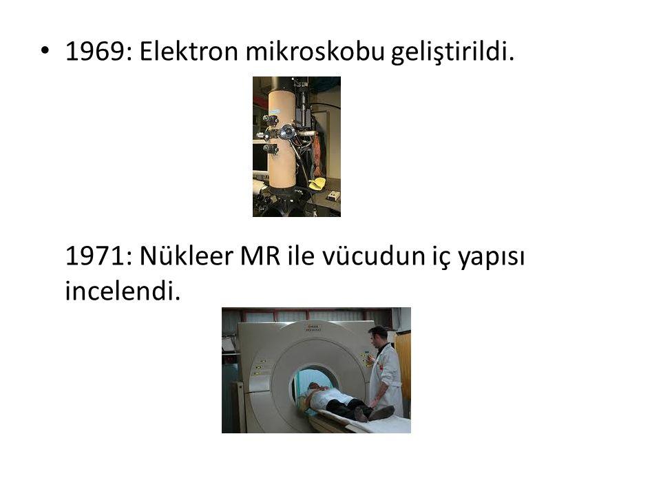 1969: Elektron mikroskobu geliştirildi.