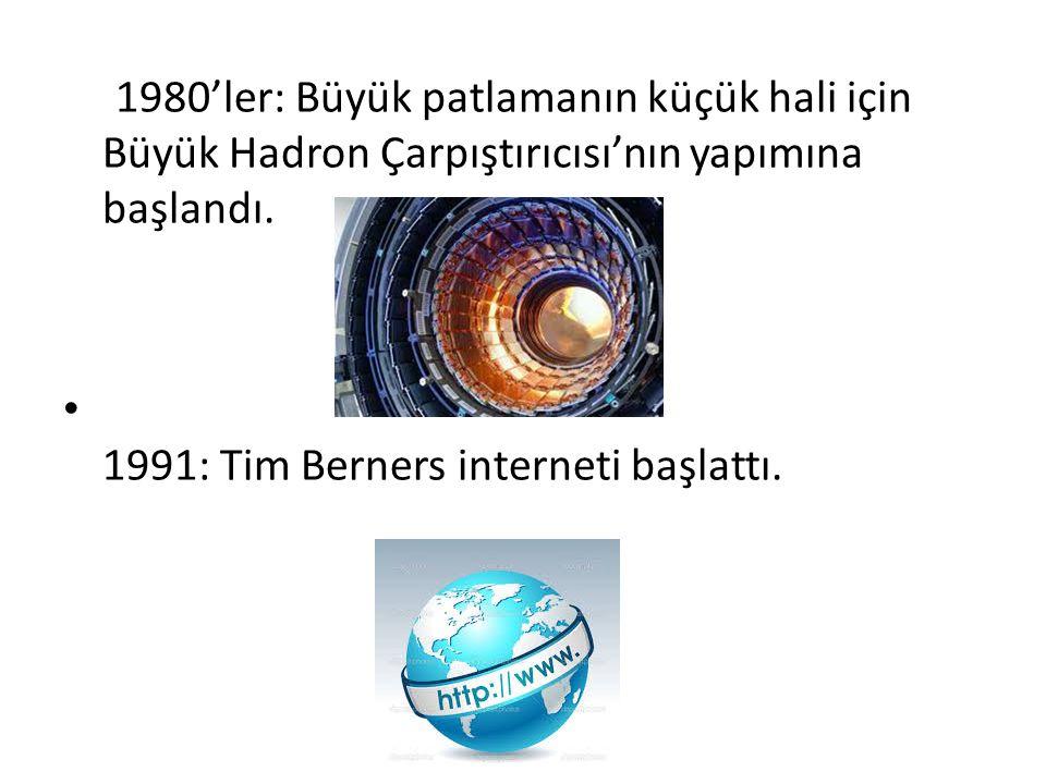 1980'ler: Büyük patlamanın küçük hali için Büyük Hadron Çarpıştırıcısı'nın yapımına başlandı.