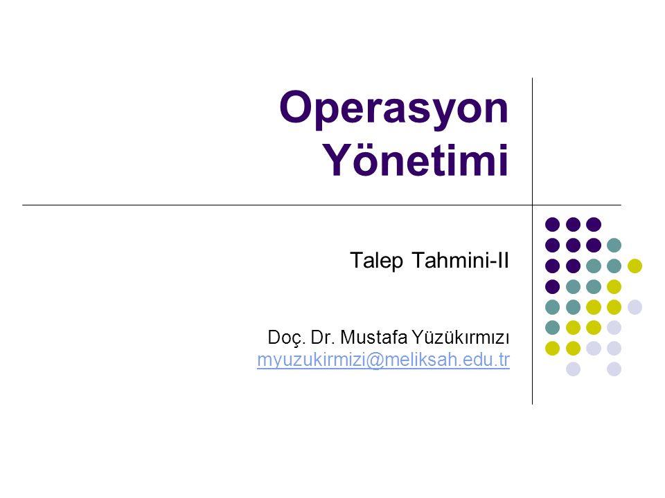 Operasyon Yönetimi Talep Tahmini-II Doç. Dr. Mustafa Yüzükırmızı