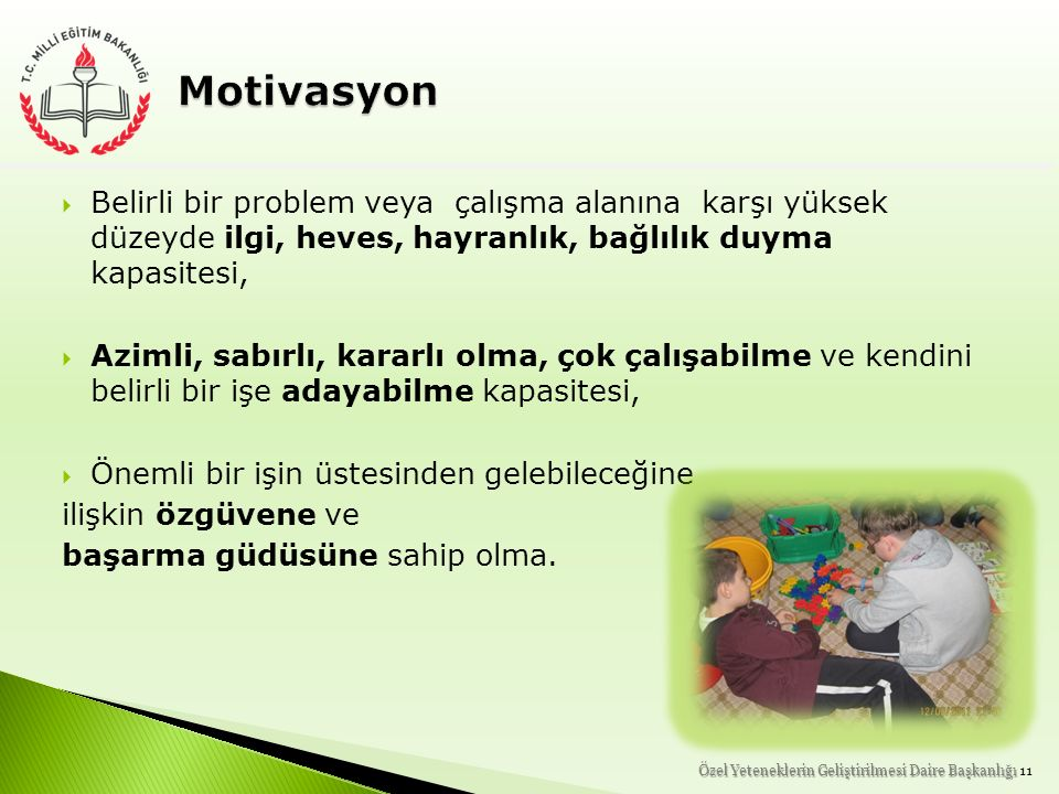 Motivasyon Belirli bir problem veya çalışma alanına karşı yüksek düzeyde ilgi, heves, hayranlık, bağlılık duyma kapasitesi,