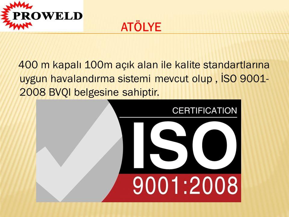 ATÖLYE 400 m kapalı 100m açık alan ile kalite standartlarına uygun havalandırma sistemi mevcut olup , İSO 9001-2008 BVQI belgesine sahiptir.
