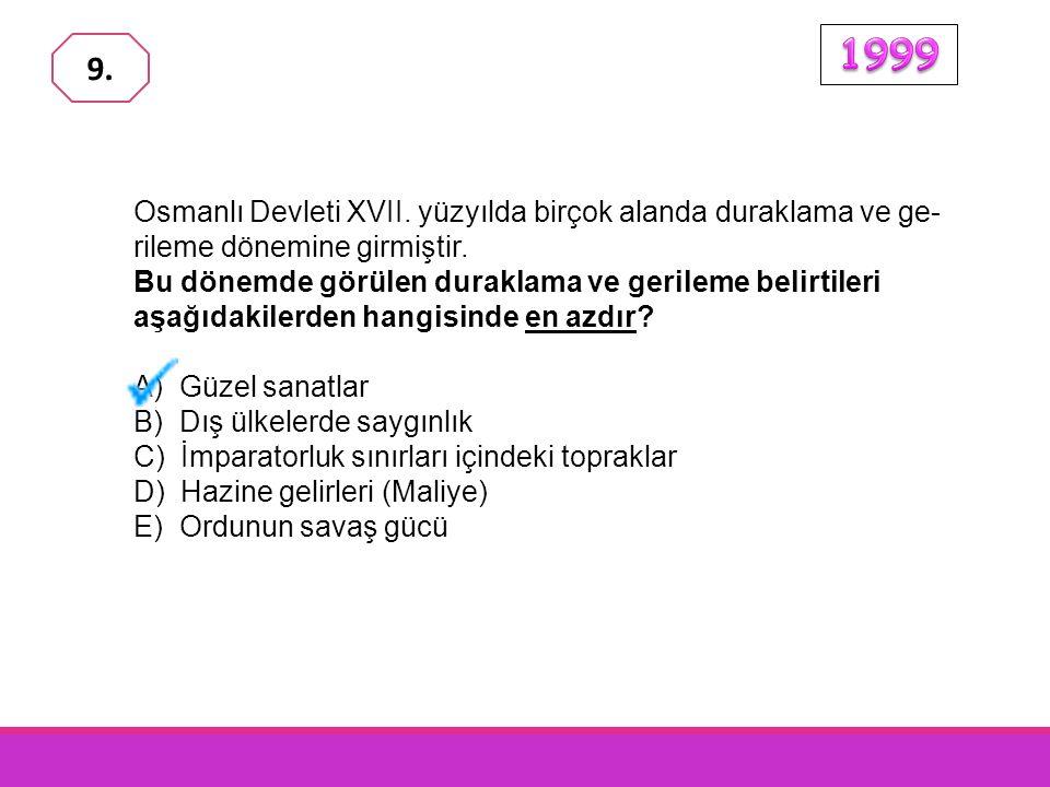 1999 9. Osmanlı Devleti XVII. yüzyılda birçok alanda duraklama ve ge-rileme dönemine girmiştir.
