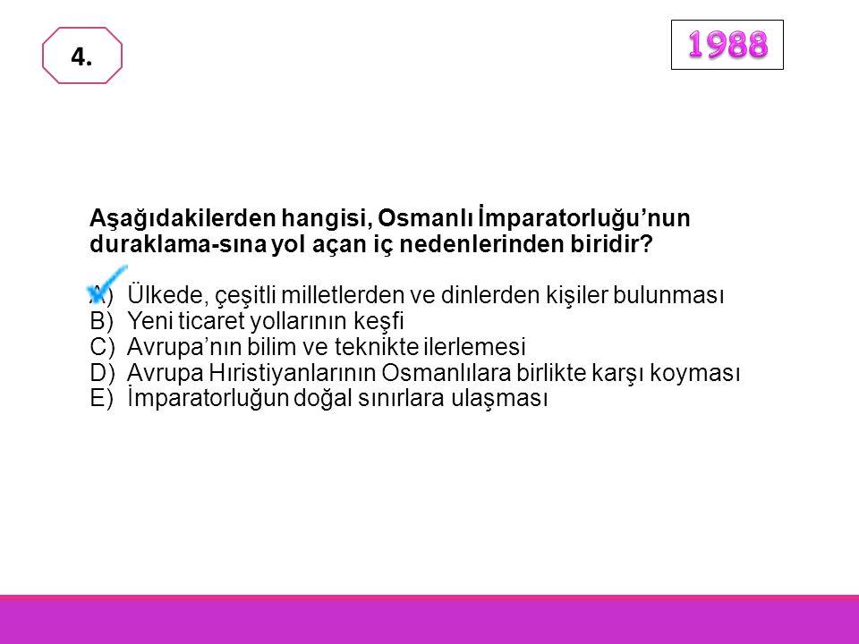 1988 4. Aşağıdakilerden hangisi, Osmanlı İmparatorluğu'nun duraklama-sına yol açan iç nedenlerinden biridir
