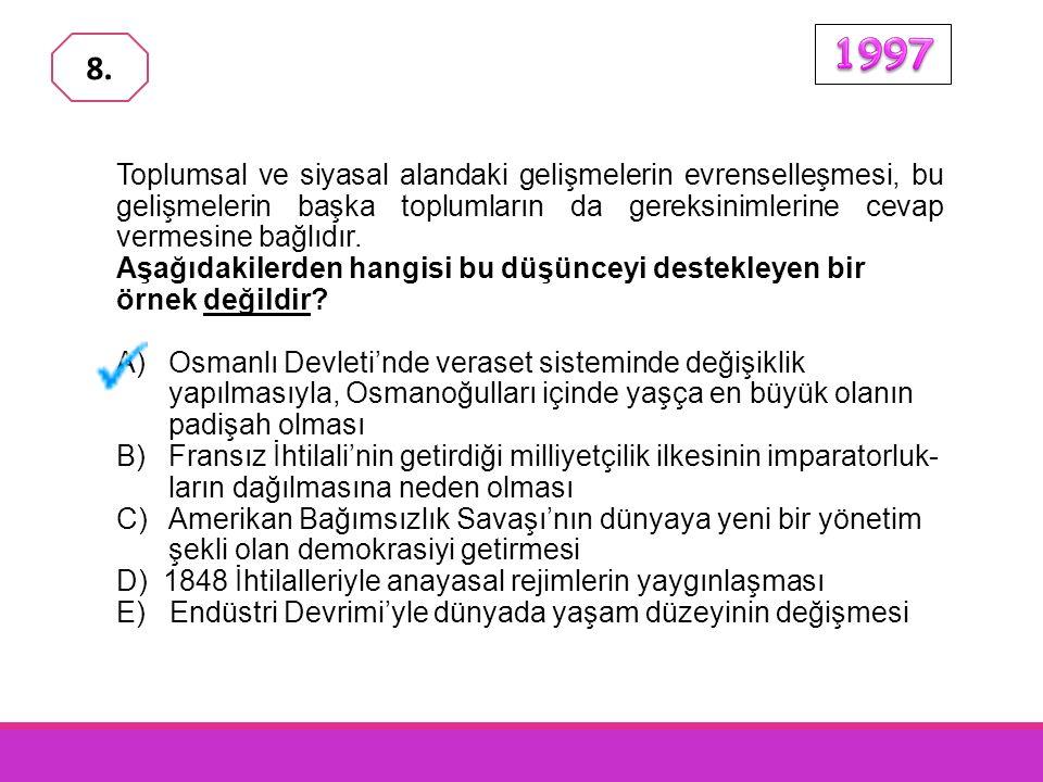 1997 8. Toplumsal ve siyasal alandaki gelişmelerin evrenselleşmesi, bu gelişmelerin başka toplumların da gereksinimlerine cevap vermesine bağlıdır.