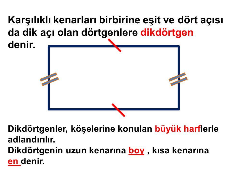 Karşılıklı kenarları birbirine eşit ve dört açısı da dik açı olan dörtgenlere dikdörtgen denir.