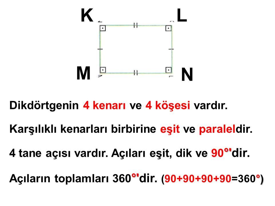K L M N Dikdörtgenin 4 kenarı ve 4 köşesi vardır.