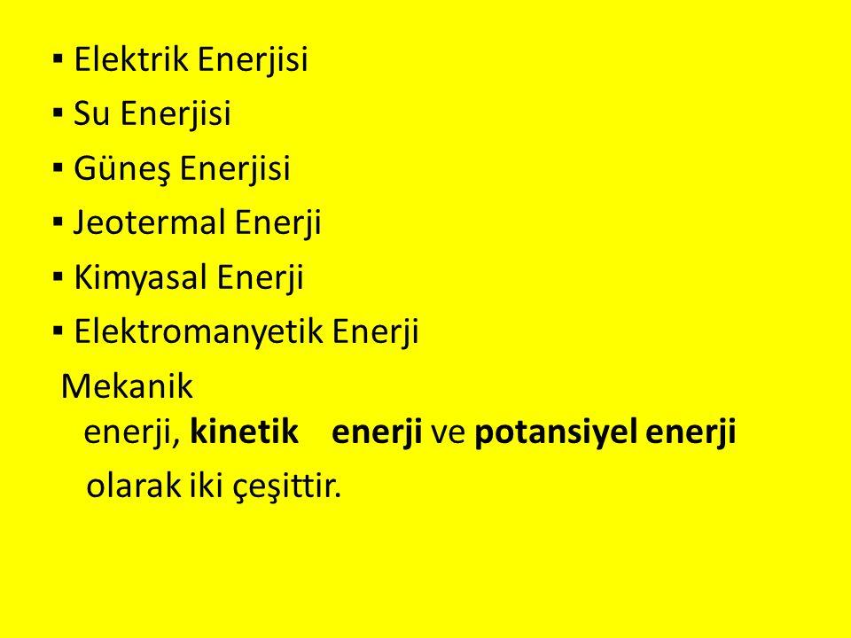 ▪ Elektrik Enerjisi ▪ Su Enerjisi. ▪ Güneş Enerjisi. ▪ Jeotermal Enerji. ▪ Kimyasal Enerji. ▪ Elektromanyetik Enerji.