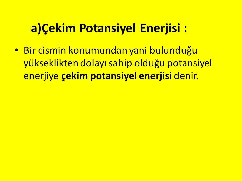 a)Çekim Potansiyel Enerjisi :