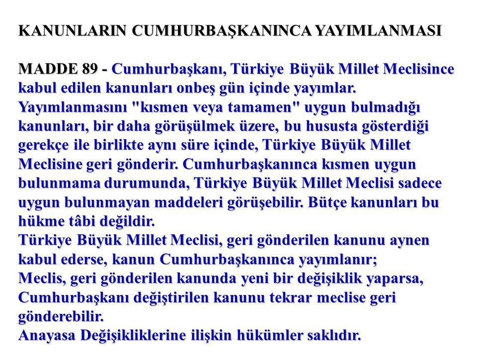 KANUNLARIN CUMHURBAŞKANINCA YAYIMLANMASI MADDE 89 - Cumhurbaşkanı, Türkiye Büyük Millet Meclisince kabul edilen kanunları onbeş gün içinde yayımlar.