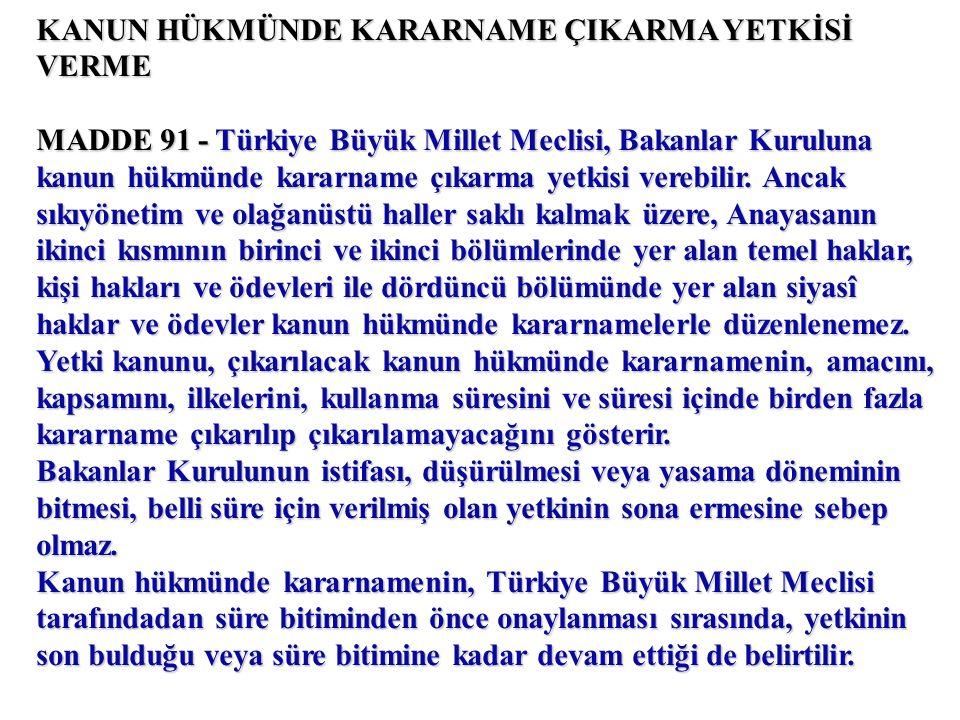 KANUN HÜKMÜNDE KARARNAME ÇIKARMA YETKİSİ VERME MADDE 91 - Türkiye Büyük Millet Meclisi, Bakanlar Kuruluna kanun hükmünde kararname çıkarma yetkisi verebilir.