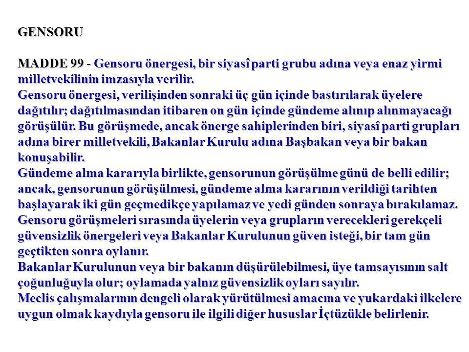 GENSORU MADDE 99 - Gensoru önergesi, bir siyasî parti grubu adına veya enaz yirmi milletvekilinin imzasıyla verilir.