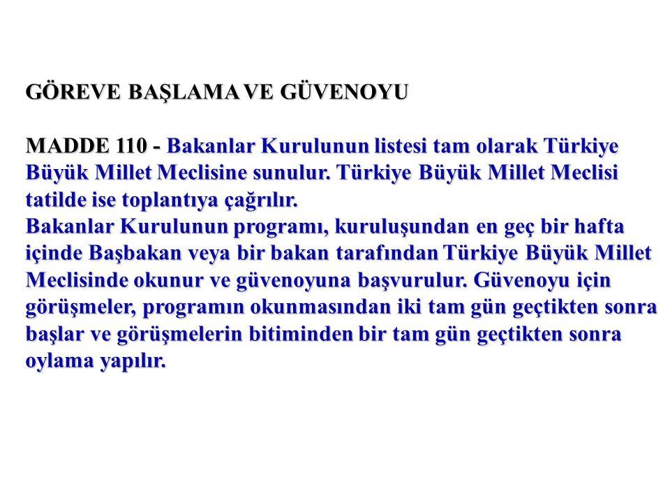 GÖREVE BAŞLAMA VE GÜVENOYU MADDE 110 - Bakanlar Kurulunun listesi tam olarak Türkiye Büyük Millet Meclisine sunulur.