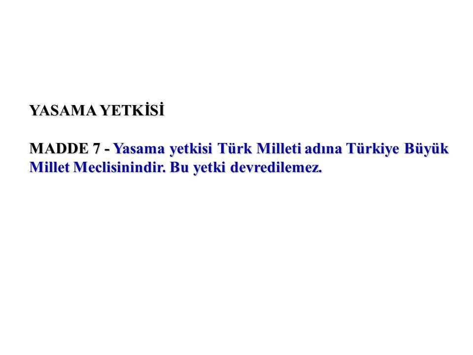 YASAMA YETKİSİ MADDE 7 - Yasama yetkisi Türk Milleti adına Türkiye Büyük Millet Meclisinindir.