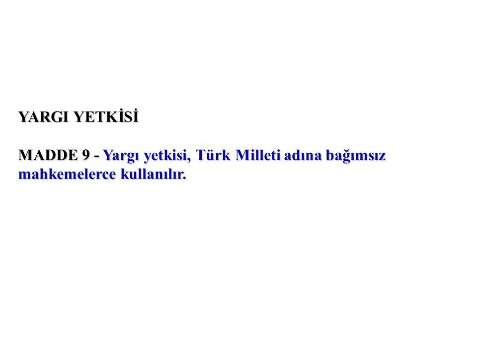 YARGI YETKİSİ MADDE 9 - Yargı yetkisi, Türk Milleti adına bağımsız mahkemelerce kullanılır.