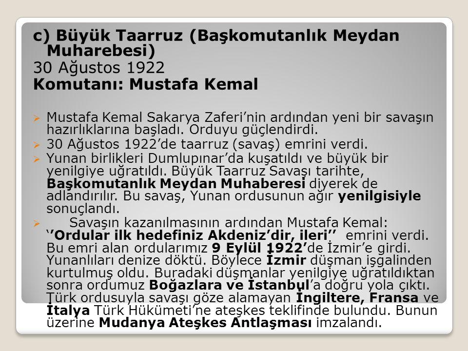 c) Büyük Taarruz (Başkomutanlık Meydan Muharebesi) 30 Ağustos 1922