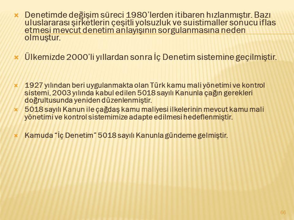 Ülkemizde 2000'li yıllardan sonra İç Denetim sistemine geçilmiştir.
