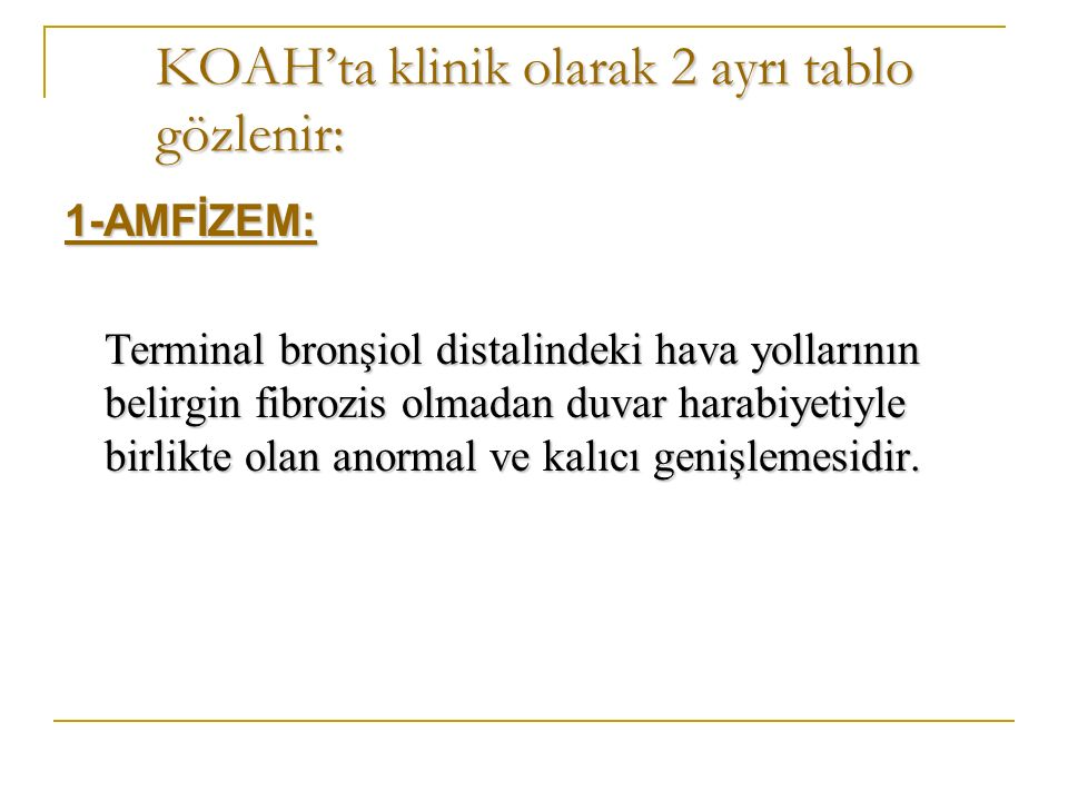KOAH'ta klinik olarak 2 ayrı tablo gözlenir: