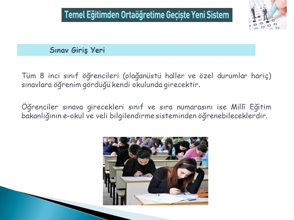 Sınav Giriş Yeri Tüm 8 inci sınıf öğrencileri (olağanüstü haller ve özel durumlar hariç) sınavlara öğrenim gördüğü kendi okulunda girecektir.