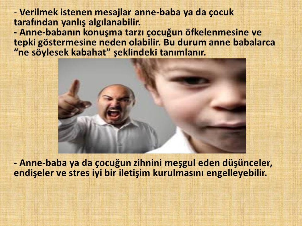 - Verilmek istenen mesajlar anne-baba ya da çocuk tarafından yanlış algılanabilir.