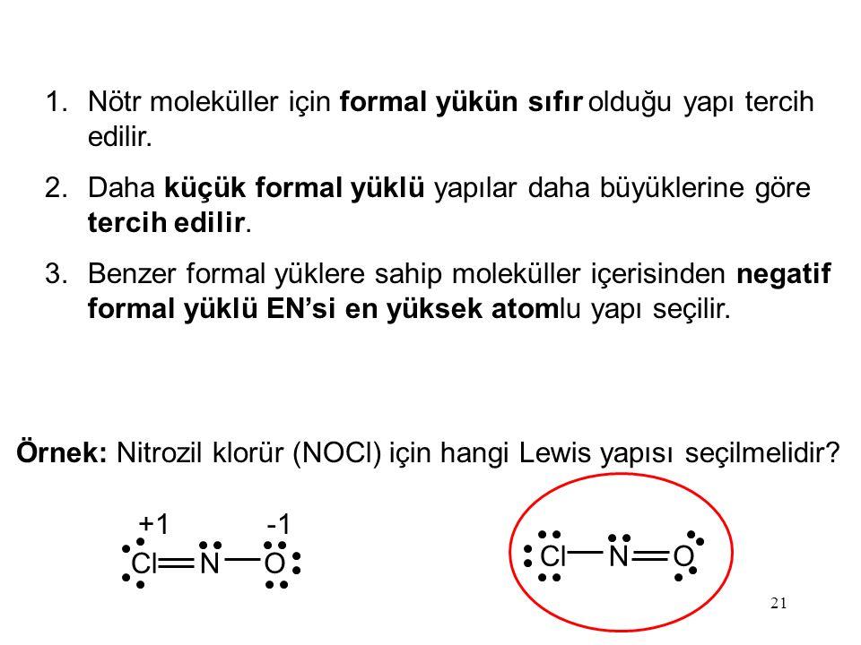 Nötr moleküller için formal yükün sıfır olduğu yapı tercih edilir.