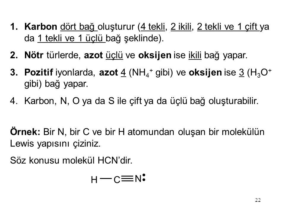 Karbon dört bağ oluşturur (4 tekli, 2 ikili, 2 tekli ve 1 çift ya da 1 tekli ve 1 üçlü bağ şeklinde).