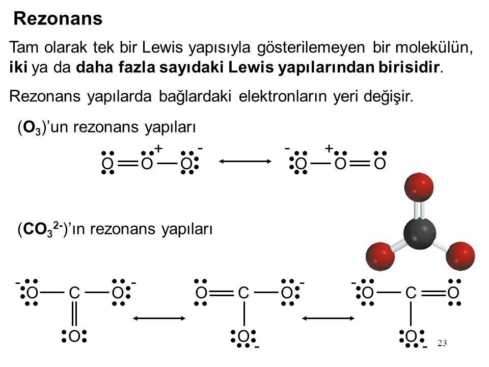 Rezonans Tam olarak tek bir Lewis yapısıyla gösterilemeyen bir molekülün, iki ya da daha fazla sayıdaki Lewis yapılarından birisidir.