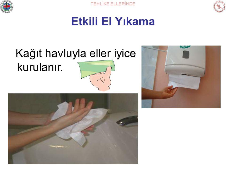 Kağıt havluyla eller iyice kurulanır.