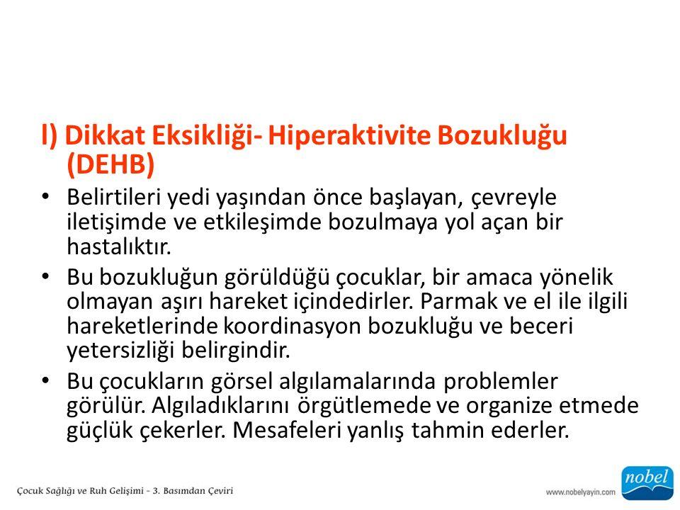 l) Dikkat Eksikliği- Hiperaktivite Bozukluğu (DEHB)