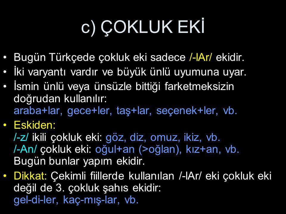 c) ÇOKLUK EKİ Bugün Türkçede çokluk eki sadece /-lAr/ ekidir.