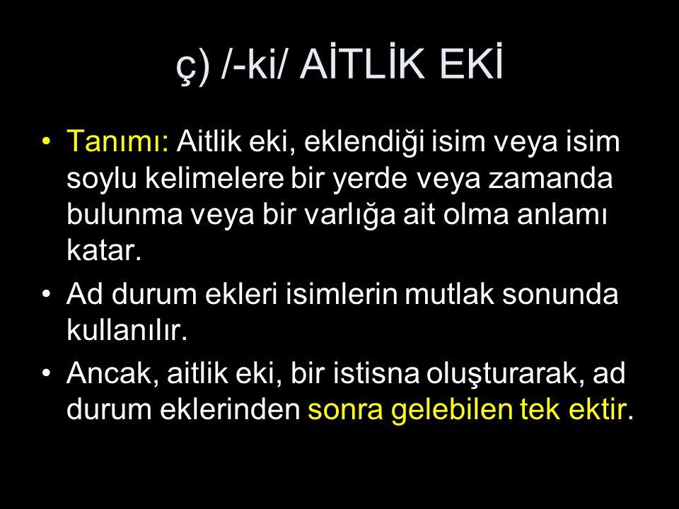 ç) /-ki/ AİTLİK EKİ