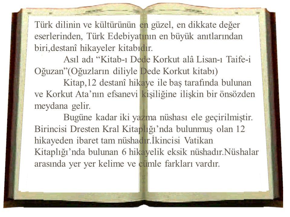 Türk dilinin ve kültürünün en güzel, en dikkate değer eserlerinden, Türk Edebiyatının en büyük anıtlarından biri,destanî hikayeler kitabıdır.