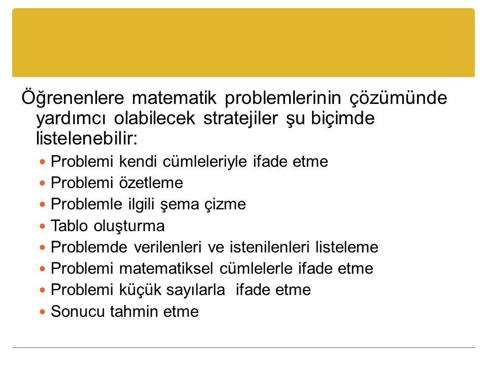 Öğrenenlere matematik problemlerinin çözümünde yardımcı olabilecek stratejiler şu biçimde listelenebilir: