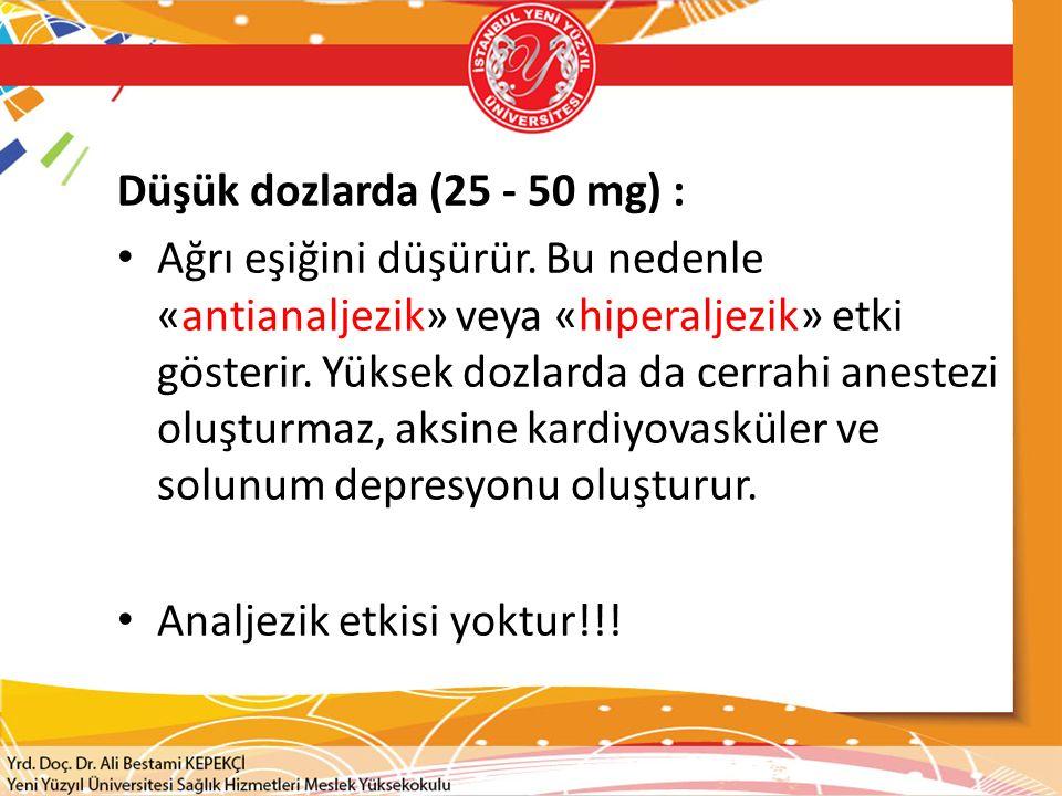 Düşük dozlarda (25 - 50 mg) :