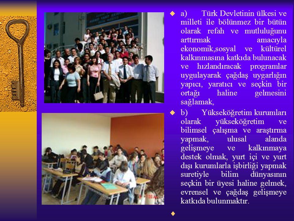 a) Türk Devletinin ülkesi ve milleti ile bölünmez bir bütün olarak refah ve mutluluğunu arttırmak amacıyla ekonomik,sosyal ve kültürel kalkınmasına katkıda bulunacak ve hızlandıracak programlar uygulayarak çağdaş uygarlığın yapıcı, yaratıcı ve seçkin bir ortağı haline gelmesini sağlamak,