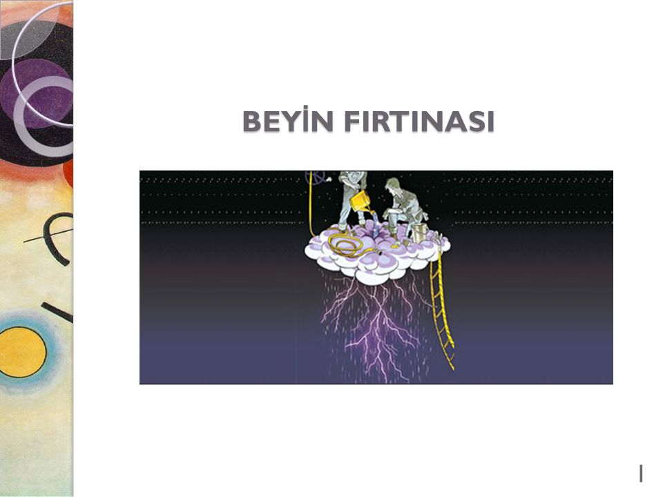 BEYİN FIRTINASI Use brief bullets and discuss details verbally.