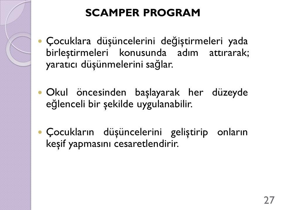 SCAMPER PROGRAM Çocuklara düşüncelerini değiştirmeleri yada birleştirmeleri konusunda adım attırarak; yaratıcı düşünmelerini sağlar.