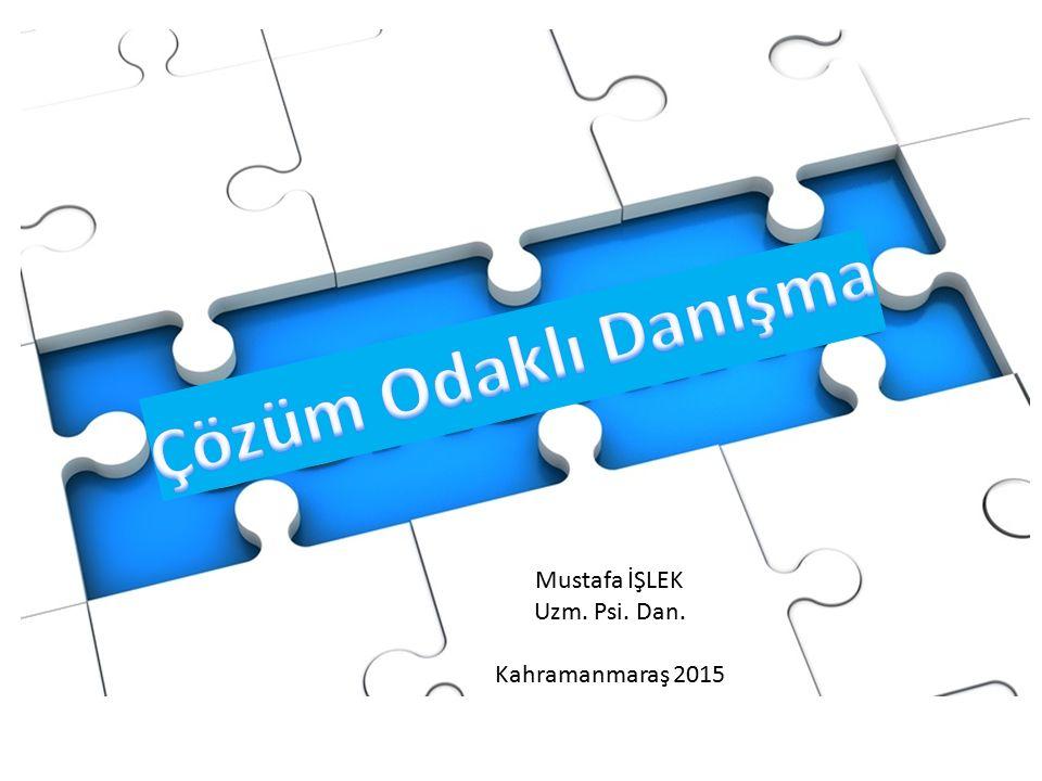 Çözüm Odaklı Danışma Mustafa İŞLEK Uzm. Psi. Dan. Kahramanmaraş 2015
