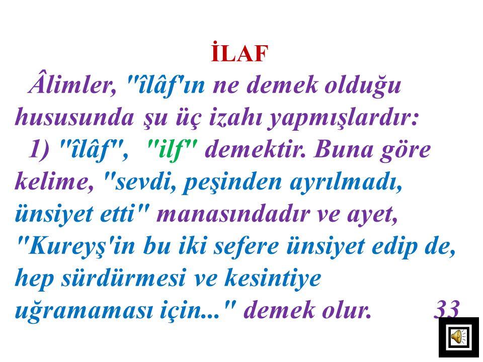 İLAF Âlimler, îlâf ın ne demek olduğu hususunda şu üç izahı yapmışlardır: