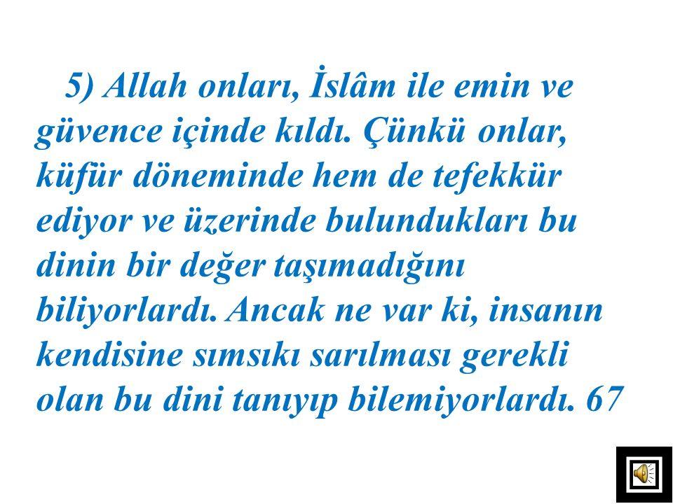 5) Allah onları, İslâm ile emin ve güvence içinde kıldı