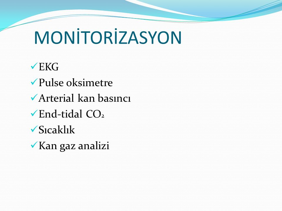 MONİTORİZASYON EKG Pulse oksimetre Arterial kan basıncı End-tidal CO2