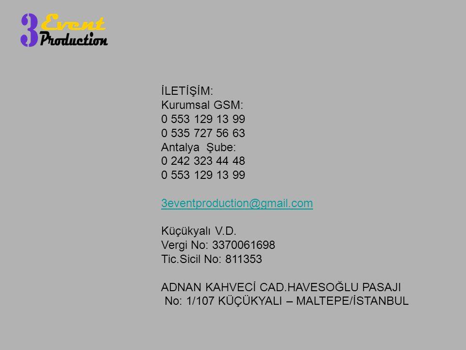 İLETİŞİM: Kurumsal GSM: 0 553 129 13 99. 0 535 727 56 63. Antalya Şube: 0 242 323 44 48. 3eventproduction@gmail.com.