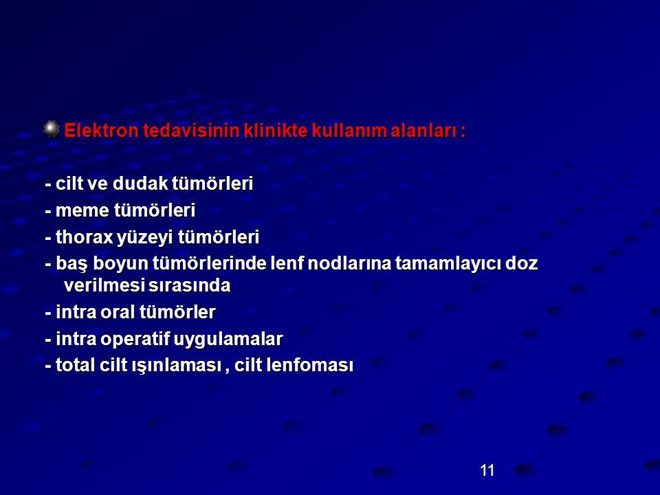 Elektron tedavisinin klinikte kullanım alanları :