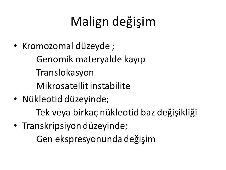 Malign değişim Kromozomal düzeyde ; Genomik materyalde kayıp
