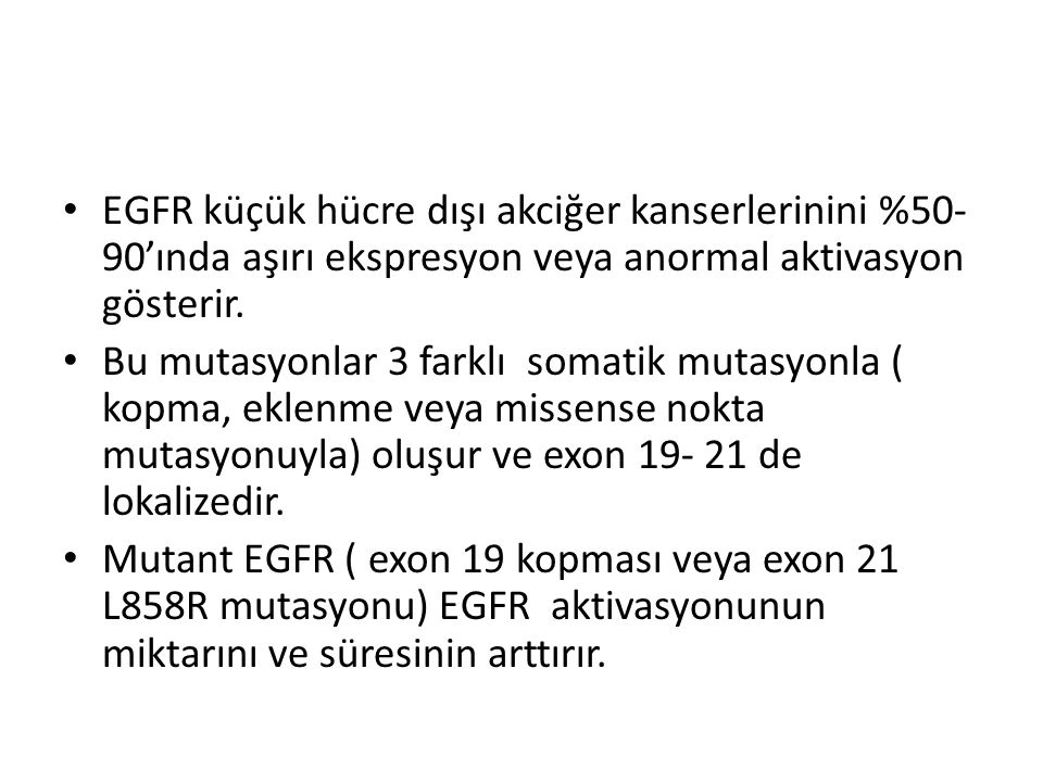 EGFR küçük hücre dışı akciğer kanserlerinini %50-90'ında aşırı ekspresyon veya anormal aktivasyon gösterir.