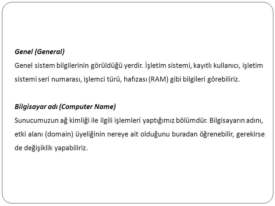 Genel (General) Genel sistem bilgilerinin görüldüğü yerdir. İşletim sistemi, kayıtlı kullanıcı, işletim.