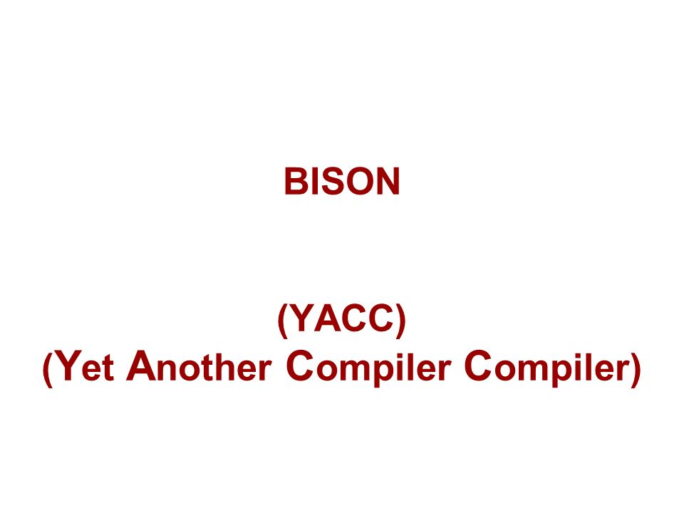 BISON (YACC) (Yet Another Compiler Compiler)