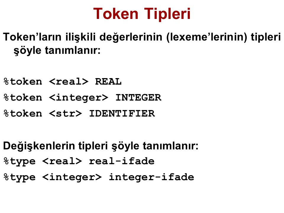 Token Tipleri Token'ların ilişkili değerlerinin (lexeme'lerinin) tipleri şöyle tanımlanır: %token <real> REAL.