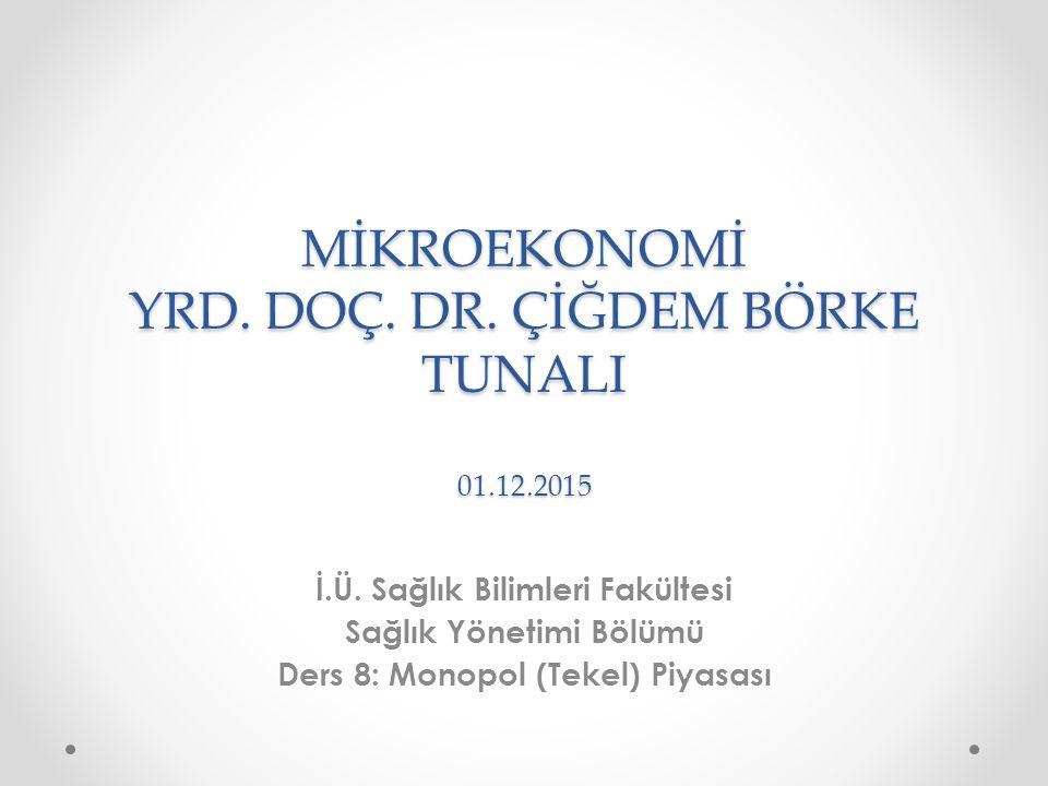 MİKROEKONOMİ YRD. DOÇ. DR. ÇİĞDEM BÖRKE TUNALI 01.12.2015
